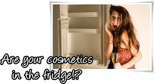Are your cosmetics in your fridge?